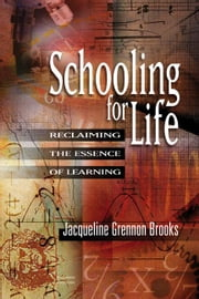 Schooling for Life: Reclaiming the Essence of Learning ebook by Brooks, Jacqueline Grennon