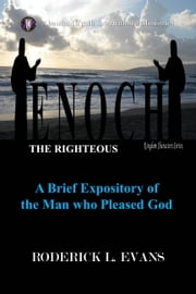 Enoch, the Righteous: A Brief Expository of the Man Who Pleased God ebook by Roderick L. Evans