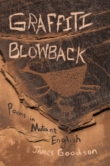 Graffiti Blowback - Poems In Mutant English ebook by James Goodson