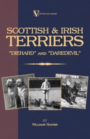 Scottish Terriers and Irish Terriers - Scottie Diehard and Irish Daredevil (a Vintage Dog Books Breed Classic) ebook by Williams Haynes