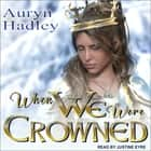 When We Were Crowned luisterboek by Auryn Hadley, Justine Eyre