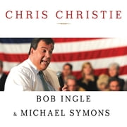 Chris Christie - The Inside Story of His Rise to Power audiobook by Bob Ingle, Michael Symons