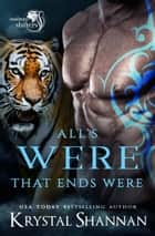All's Were That Ends Were - Soulmates Shifters World ebook by Krystal Shannan