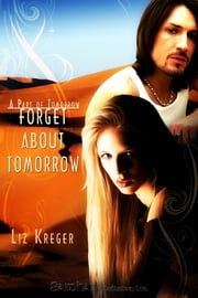 Forget About Tomorrow ebook by Liz Kreger