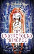 The Underground Princess - The Balderdash Saga ebook by J.W. Zulauf