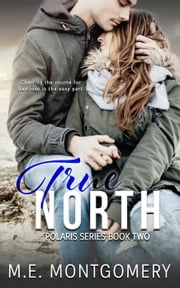 True North - Polaris Series, #2 ebook by M.E. Montgomery