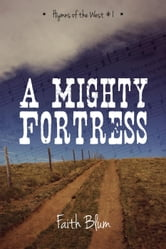 A Mighty Fortress - Hymns of the West, #1 ebook by Faith Blum