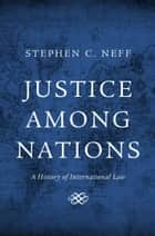 Justice among Nations ebook by Stephen C. Neff
