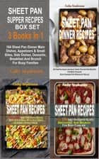 Sheet Pan Supper Recipes Box Set - 164 Sheet Pan Dinner Main Dishes, Appetizers & Small Bites, Side Dishes, Desserts, Breakfast And Brunch For Busy Families ebook by Cathy Stephenson