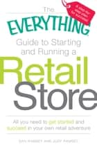 The Everything Guide to Starting and Running a Retail Store: All you need to get started and succeed in your own retail adventure ebook by Dan Ramsey,Judy Ramsey