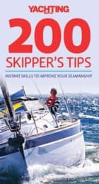 Yachting Monthly's 200 Skipper's Tips - Instant Skills to Improve Your Seamanship 電子書籍 by Tom Cunliffe