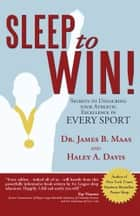 Sleep to Win! - Secrets to Unlocking Your Athletic Excellence in Every Sport ebook by Dr. James B. Maas, Haley A. Davis