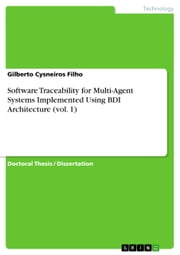 Software Traceability for Multi-Agent Systems Implemented Using BDI Architecture (vol. 1) ebook by Gilberto Cysneiros Filho