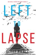 Left to Lapse (An Adele Sharp Mystery—Book Seven) ebook by Blake Pierce