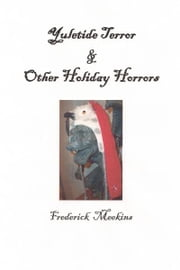 Yuletide Terror & Other Holiday Horrors ebook by Frederick Meekins