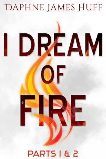 I Dream of Fire - Parts 1 & 2 ebook by Daphne James Huff