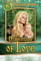 Volume III: The Dimension of Love ebook by