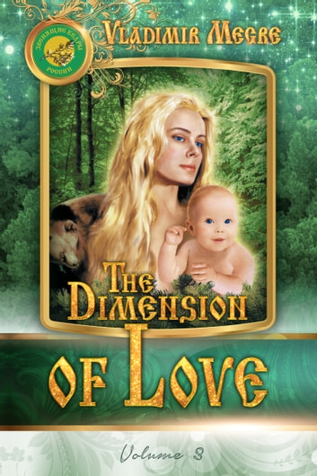 Volume III: The Dimension of Love ebook by Vladimir Megre