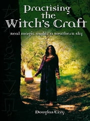 Practising the Witch's Craft - Real magic under a southern sky ebook by Douglas Ezzy