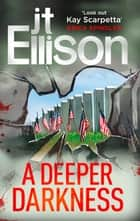 A Deeper Darkness (A Samantha Owens Novel, Book 1) 電子書 by J.T. Ellison