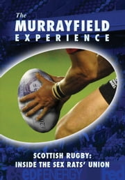 The Murrayfield Experience - Scottish Rugby: Inside the Sex Rats' Union ebook by A.N Alikadoo