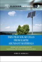 Thin Film Solar Cells From Earth Abundant Materials ebook by Subba Ramaiah Kodigala