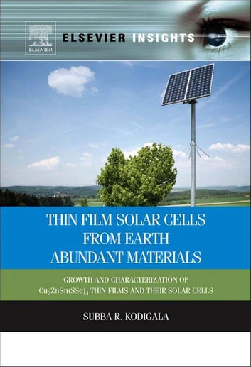 Thin Film Solar Cells From Earth Abundant Materials - Growth and Characterization of Cu2(ZnSn)(SSe)4 Thin Films and Their Solar Cells ebook by Subba Ramaiah Kodigala