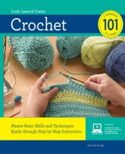 Crochet 101 - Master Basic Skills and Techniques Easily through Step-by-Step Instruction ebook by Deborah Burger