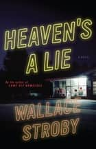 Heaven's a Lie ebook by Wallace Stroby