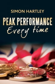 Peak Performance Every Time ebook by Simon Hartley
