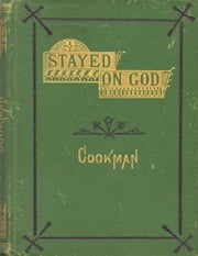 Stayed on God ebook by Alfred Cookman,George Lansing Taylor