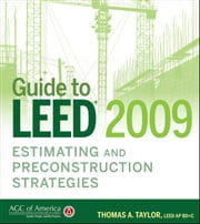 Guide to LEED 2009 Estimating and Preconstruction Strategies ebook by Thomas A. Taylor