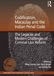 Codification, Macaulay and the Indian Penal Code - The Legacies and Modern Challenges of Criminal Law Reform ebook by Barry Wright,Wing-Cheong Chan