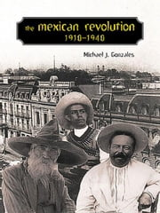 The Mexican Revolution, 1910-1940 ebook by Michael J. Gonzales,Lyman L. Johnson