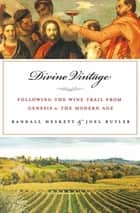 Divine Vintage - Following the Wine Trail from Genesis to the Modern Age ebook by Joel Butler, Randall Heskett