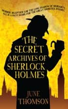 The Secret Archives of Sherlock Holmes ebook by June Thomson
