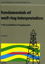 The Acquisition of Logging Data: Part A ebook by Serra, O.