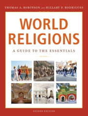 World Religions - A Guide to the Essentials ebook by Thomas A. Robinson,Hillary P. Rodrigues