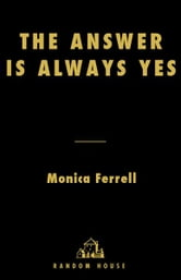 The Answer Is Always Yes ebook by Monica Ferrell