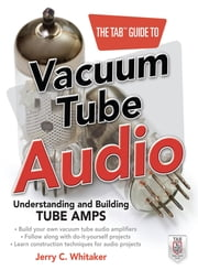 The TAB Guide to Vacuum Tube Audio: Understanding and Building Tube Amps ebook by Jerry Whitaker