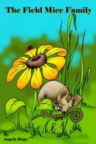 The Field Mice Family ebook by Angela Hope