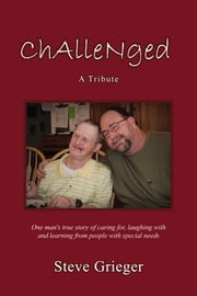 CHALLENGED: A TRIBUTE ebook by Steve Grieger