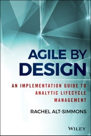 Agile by Design - An Implementation Guide to Analytic Lifecycle Management ebook by Rachel Alt-Simmons