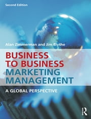 Business to Business Marketing Management - A Global Perspective ebook by Alan Zimmerman,Jim Blythe,Adam Raman