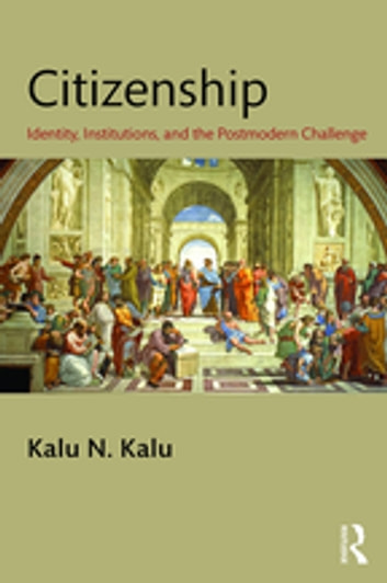 Citizenship - Identity, Institutions, and the Postmodern Challenge ebook by Kalu N. Kalu
