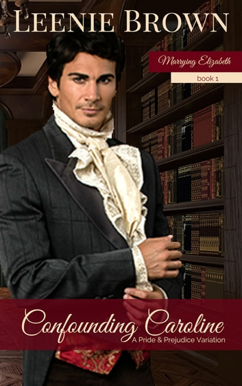 Confounding Caroline - A Pride and Prejudice Variation ebook by Leenie Brown
