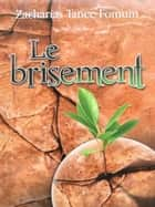 Le Brisement ebook by Zacharias Tanee Fomum