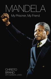 Mandela - My Prisoner, My Friend ebook by Christo Brand, Barbara Jones