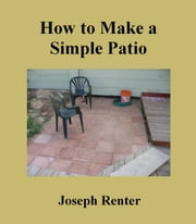 How to Make a Simple Patio ebook by Joe Renter