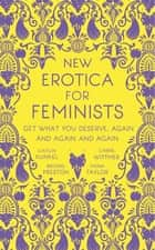 New Erotica for Feminists - Get What You Deserve, Again and Again and Again ebook by Caitlin Kunkel, Brooke Preston, Fiona Taylor, Carrie Wittmer